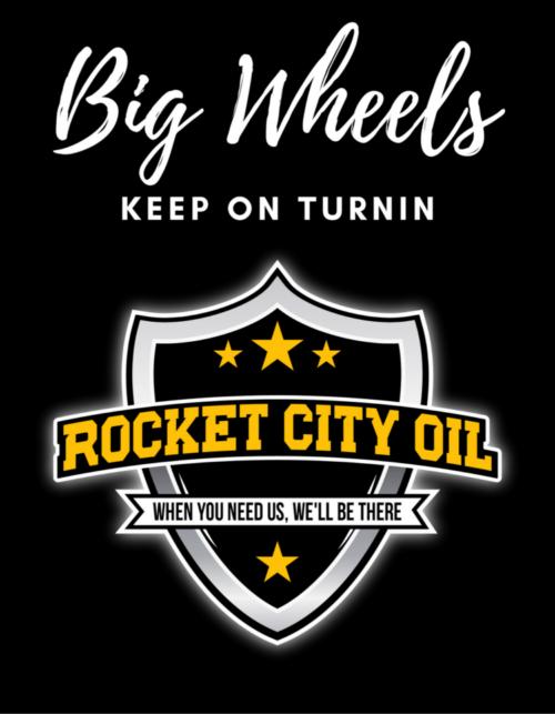 Big Wheels Keep On Turnin - Rocket City Oil, LLC